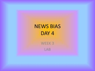 NEWS BIAS DAY 4