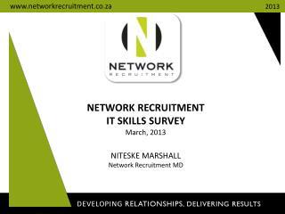 NETWORK RECRUITMENT  IT SKILLS SURVEY March, 2013 NITESKE MARSHALL Network Recruitment MD