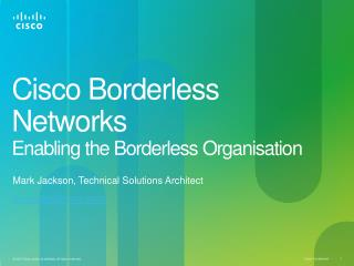 Cisco Borderless Networks Enabling the Borderless Organisation