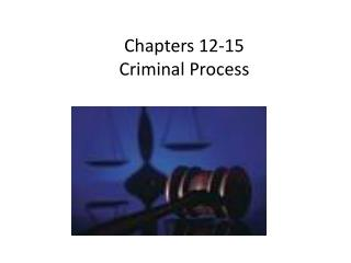 Chapters 12-15  Criminal Process