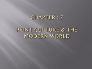 CHAPTER : 7 PRINT CULTURE & THE MODERN WORLD