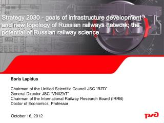 "Boris  Lapidus  Chairman of the  Unified Scientific  C ouncil  JSC  ""RZD"" General  Director JSC ""VNIIZhT """