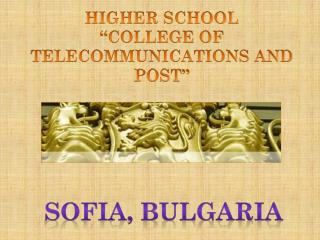 "HIGHER SCHOOL ""COLLEGE OF TELECOMMUNICATIONS AND POST"""