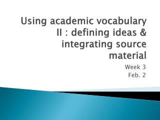 Using academic vocabulary II : defining ideas & integrating source material