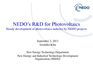 NEDO's R&D for  Photovoltaics Steady development of  photovoltaics  industry by NEDO projects