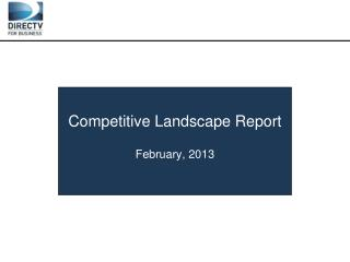Competitive  Landscape Report February, 2013