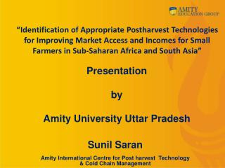 """Identification of Appropriate Postharvest Technologies for Improving Market Access and Incomes for Small Farmers in Su"