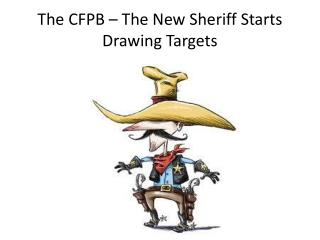 The CFPB – The New Sheriff Starts Drawing Targets