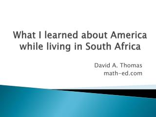 What I learned about America while living in South Africa