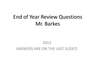 End of Year Review Questions Mr. Barkes