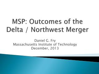 MSP: Outcomes of the Delta  /  Northwest  Merger