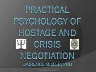 PRACTICAL PSYCHOLOGY OF HOSTAGE AND CRISIS NEGOTIATION laurence  Miller,  phd