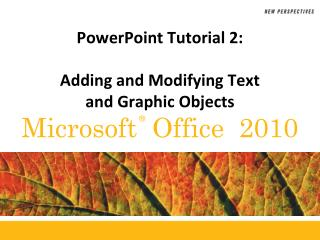 PowerPoint Tutorial 2: Adding and Modifying Text  and Graphic Objects