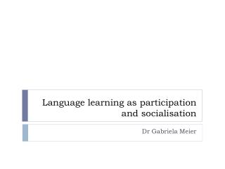 Language learning as participation and socialisation