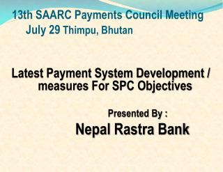 13th  SAARC Payments Council  Meeting July 29 Thimpu , Bhutan