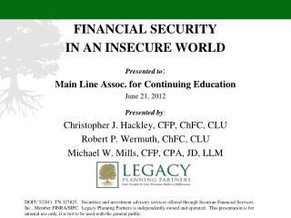 FINANCIAL SECURITY IN AN INSECURE WORLD  Presented to : Main Line Assoc. for Continuing Education June 21, 2012 Present