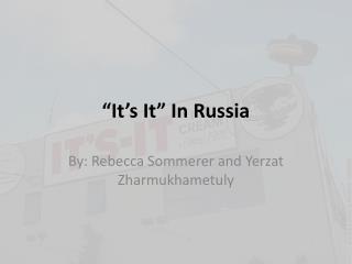 """""""It's It"""" In Russia"""