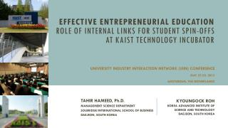 EFFECTIVE ENTREPRENEURIAL EDUCATION Role of Internal Links  for  Student  Spin-offs  at  KAIST  Technology IncuBATOR