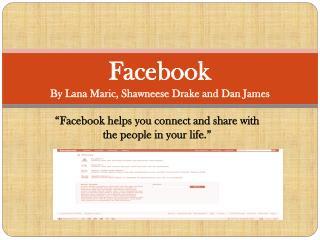 Facebook B y Lana  M aric ,  S hawneese  Drake and  D an  J ames