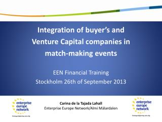 Integration of  buyer's  and  Venture  Capital companies  in  match-making  events EEN  Financial Training Stockholm 26