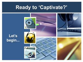 Ready to 'Captivate?'