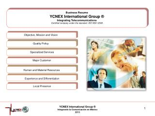 Business Resume YCNEX International  Group  ® Integrating Telecommunications Certified company under the standard  ISO