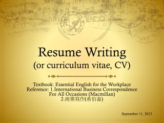 Resume Writing (or curriculum vitae, CV)