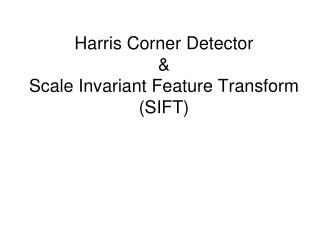 Harris Corner Detector  Scale Invariant Feature Transform SIFT
