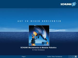 SCHUNK Mechatronics & Modular Robotics Dr. Roko Tschakarow