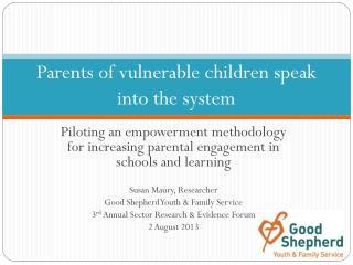Parents of vulnerable  c hildren speak into the system