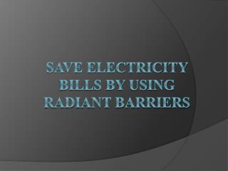 Save electricity bills by using radiant barriers