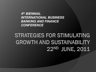 STRATEGIES  FoR  STIMULATING GROWTH AND SUSTAINABILITY    22 nd   JUNE, 2011