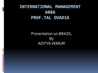 International Management 608A Prof.Tal Ovadia