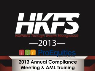 2013 Annual Compliance  Meeting & AML Training