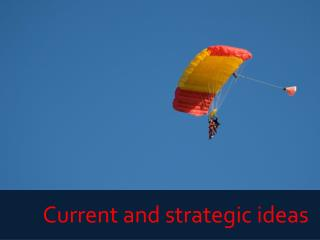 Current and  strategic  ideas