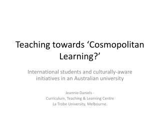 Teaching towards 'Cosmopolitan Learning?'