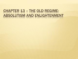 Chapter 13 – The Old Regime: Absolutism and Enlightenment