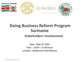 Doing Business Reform Program Suriname  	Stakeholders Involvement Date :  May 27, 2013 Time  : 19.00 – 21.00 hours Loca