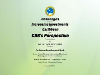 Challenges Involved in Increasing Investments in the Caribbean from CDB'S Perspective Feature Address b y DR. W m .  WA