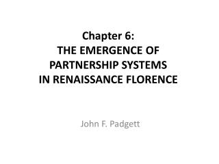Chapter 6: THE  EMERGENCE OF  PARTNERSHIP SYSTEMS  IN RENAISSANCE FLORENCE