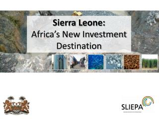Sierra Leone:  Africa's New Investment Destination