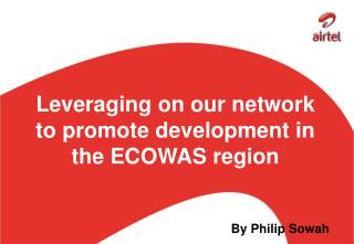 Leveraging on our network to promote development in the ECOWAS region