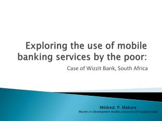 Exploring the use of mobile banking services by the poor :