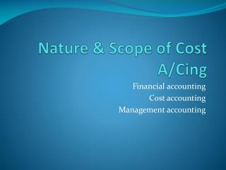 Nature & Scope of Cost A/ Cing