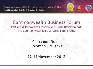 Commonwealth Business Forum Partnering for Wealth Creation and Social Development: The Commonwealth, Indian Ocean and S