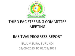 THIRD EAC STEERING COMMITTEE MEETING IMS TWG  PROGRESS  REPORT