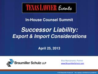 In-House  Counsel  Summit Successor Liability: Export & Import  Considerations April 25, 2013
