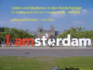 """Leben und Studieren in den Niederlanden Ein Erfahrungsbericht von Franziska  Herster   (2012/13 ) """"Studienland Europa"""""""