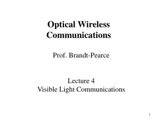 Prof. Brandt-Pearce Lecture 4 Visible Light Communications