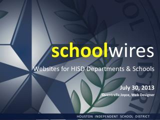school wires Websites for HISD Departments & Schools July 30,  2013 Quentrella  Joyce, Web Designer